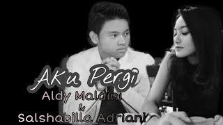 UNOfficial MV - AKU PERGI - By Aldy Maldini Dan Salshabilla Adriani #Alsha
