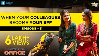 When your Colleagues become your BFF | Episode 03 | Awesome Machi | happn | English Subtitles