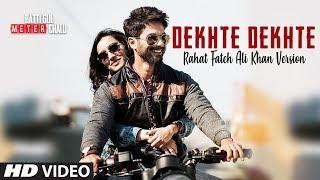 Rahat Fateh Ali Khan: Dekhte Dekhte Lyrical | Batti Gul Meter