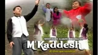 M Kaddesh MUSICA CRISTIANA, Adoracion y Alabanza, Quebrantamiento y Humillacion al Padre !