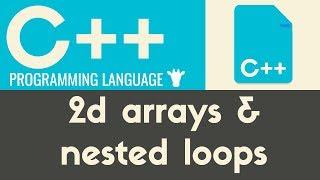 2d Arrays & Nested Loops | C++ | Tutorial 24