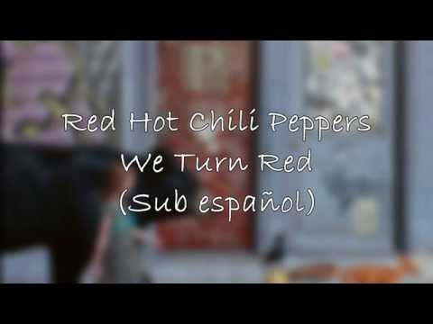 Red Hot Chili Peppers - We Turn Red (Sub Español)