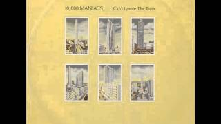 10,000 Maniacs - Can't Ignore The Train (1985)