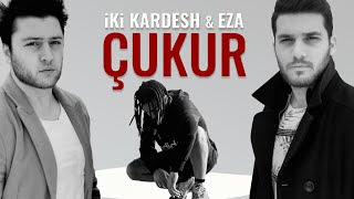 ikikardesh & Eza - Çukur (Official Video)