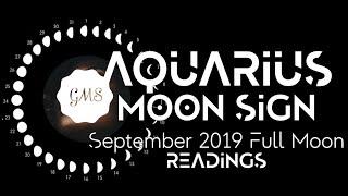 AQUARIUS MOON SIGN  September Full Moon READINGS 2019