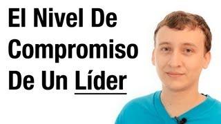 Video: El Nivel De Compromiso De Un Verdadero Líder