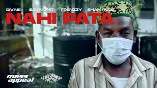 Frenzzy, Sammohit, Shah Rule Ft DIVINE – Nahi Pata | Official Video | Mass Appeal India | Gully Gang