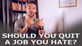 Should You Quit A Job You HATE?