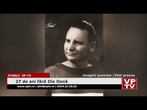 27 de ani fără Ilie Oană