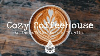 Cozy Coffeehouse ☕   An IndieFolkAcoustic Playlist | Vol. 1