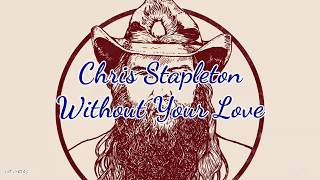 Chris Stapleton - Without Your Love (Lyrics)