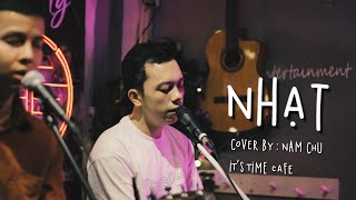 NHẠT | Phan Mạnh Quỳnh - COVER by NAM CHU | Live Session | IT'S TIME cafe - TEAM DINH