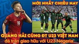 Tin Bóng đá chiều 15/6: Quang Hải cùng U23 Việt Nam sẽ đá giao Hữu U23 Negeria