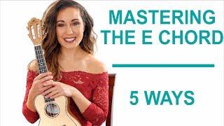 How To Master The E Chord 5 Ways - Ukulele