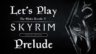 Let's Play Skyrim Special Edition - Prelude
