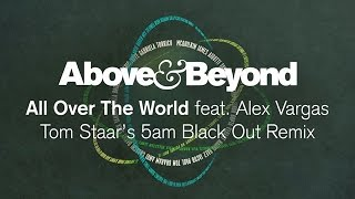 Above & Beyond feat. Alex Vargas - All Over The World (Tom Staar's 5am Black Out Remix)