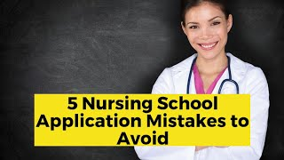 View the video 5 Nursing School Application Mistakes to Avoid