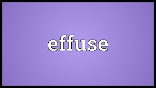 Effuse Meaning