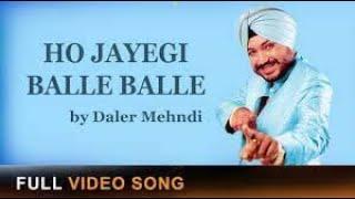 Daler Mehndi | Ho Jayegi Balle Balle | Full Video Song