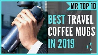 Best Coffee Travel Mugs In 2020 - Top 10 Travel Coffee Mugs Available On Amazon
