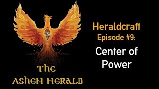 New Channel Video - Heraldcraft, Episode 9: Center of Power