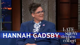 """Comedian Hannah Gadsby was nominated for an Emmy in the same category as Beyoncé, but don't expect the two to meet in person. #LSSC #Colbert #Interview  Subscribe To """"The Late Show"""" Channel HERE: http://bit.ly/ColbertYouTube For more content from """"The Late Show with Stephen Colbert"""", click HERE: http://bit.ly/1AKISnR Watch full episodes of """"The Late Show"""" HERE: http://bit.ly/1Puei40 Like """"The Late Show"""" on Facebook HERE: http://on.fb.me/1df139Y Follow """"The Late Show"""" on Twitter HERE: http://bit.ly/1dMzZzG Follow """"The Late Show"""" on Google+ HERE: http://bit.ly/1JlGgzw Follow """"The Late Show"""" on Instagram HERE: http://bit.ly/29wfREj Follow """"The Late Show"""" on Tumblr HERE: http://bit.ly/29DVvtR  Watch The Late Show with Stephen Colbert weeknights at 11:35 PM ET/10:35 PM CT. Only on CBS.  Get the CBS app for iPhone & iPad! Click HERE: http://bit.ly/12rLxge  Get new episodes of shows you love across devices the next day, stream live TV, and watch full seasons of CBS fan favorites anytime, anywhere with CBS All Access. Try it free! http://bit.ly/1OQA29B  --- The Late Show with Stephen Colbert is the premier late night talk show on CBS, airing at 11:35pm EST, streaming online via CBS All Access, and delivered to the International Space Station on a USB drive taped to a weather balloon. Every night, viewers can expect: Comedy, humor, funny moments, witty interviews, celebrities, famous people, movie stars, bits, humorous celebrities doing bits, funny celebs, big group photos of every star from Hollywood, even the reclusive ones, plus also jokes."""