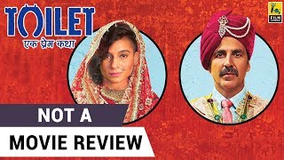 Toilet Ek Prem Katha | Not A Movie Review | Sucharita Tyagi