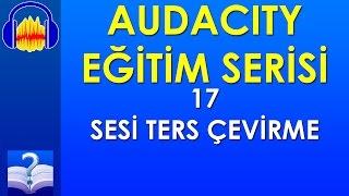 Audacity 17 - Sesi Ters Çevirme