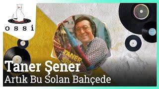 Taner Şener / Artık Bu Solan Bahçede