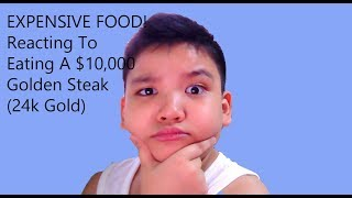 EXPENSIVE FOOD! | Reacting To Eating A $10,000 Golden Steak (24k Gold)