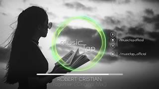 Robert Cristian   Together (Original Mix)