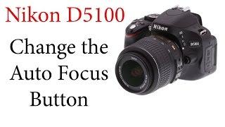 Nikon D5100: Reassign/Change the Auto Focus Button