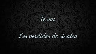 (Letra) Te Vas- Los Perdidos De Sinaloa
