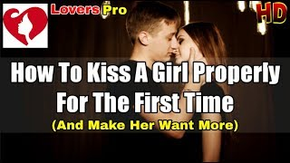 how to properly kiss a girl for the first time