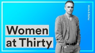 Women At Thirty — Jordan Peterson's Advice For Young Women Choosing Careers Over Motherhood