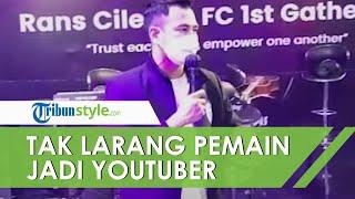 Tidak Larang Pemain Rans Cilegon FC Jadi Youtuber