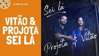 Sei Lá   Vitão & Projota ( Com Letra)