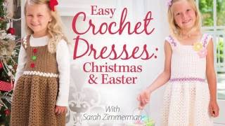 Easy Crochet Dresses: Christmas & Easter | An Annies Online Class PREVIEW