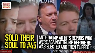 Sold Their Soul: Anti-Trump Ad Hits Repubs Who Were Against Trump Before He Was Elected & Flipped
