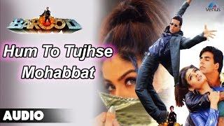 Barood : Hum To Tujhse Mohabbat Karte Full Audio Song