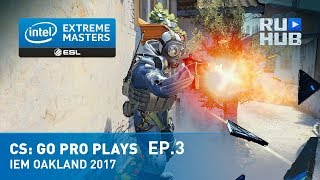 CS:GO Pro Plays IEM Oakland 2017 Ep.3
