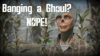 Fallout 4: Ghoul Wants to Bang....NO THANKS!