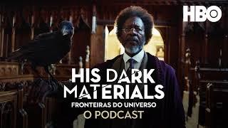 His Dark Materials (Fronteiras Do Universo): O Podcast Oficial | Vem Discutir o Episódio 2