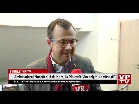 """Ambasadorul Macedoniei de Nord, la Ploiești: """"Am origini românești"""""""