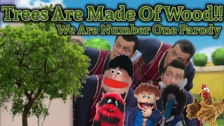 TREES ARE MADE OF WOOD!! || We Are Number One Parody
