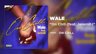 Wale   On Chill (feat. Jeremih) [Official Audio]
