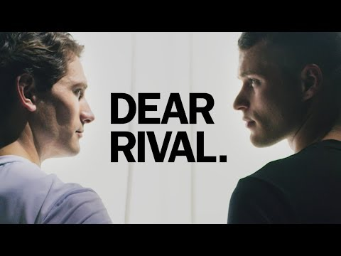 DEAR RIVAL. YOU MAKE ME BETTER.