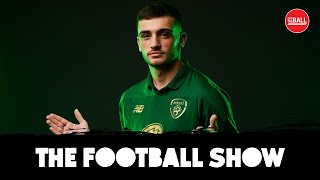 LIVE | The Football Show | ROI team, Parrott starts, South American football