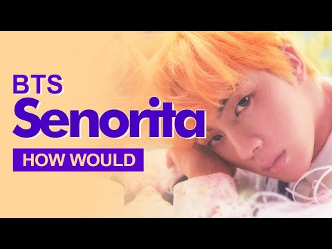 "How Would BTS Sing (G)I-DLE "" Senorita "" (Male Version) Line Distribution"