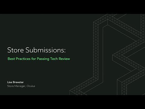 Oculus Connect 4 | Oculus Store Part II: Store Submissions Best Practices for Passing Tech Review